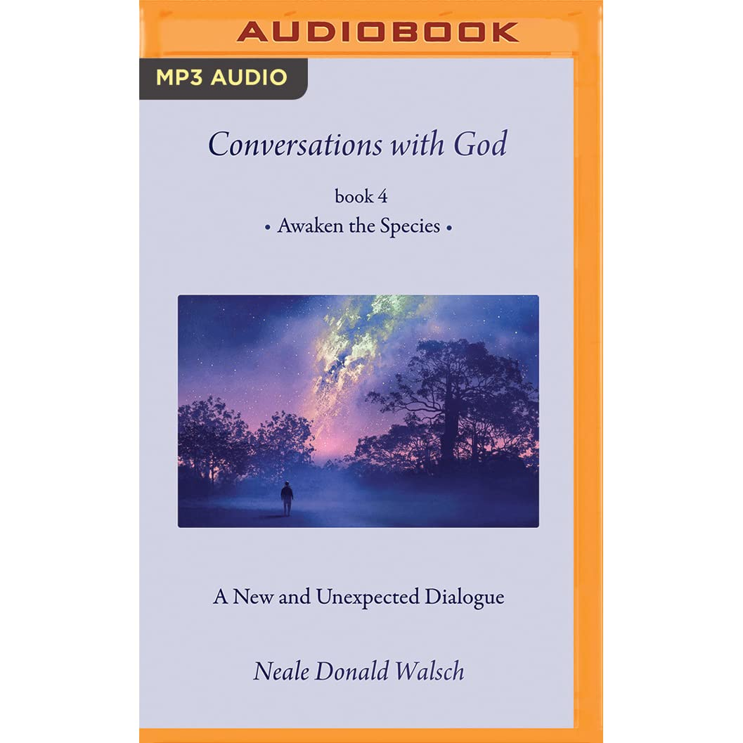 Conversations With God, Book 4: Awaken The Species By Neale Donald Walsch €�  Reviews, Discussion, Bookclubs, Lists