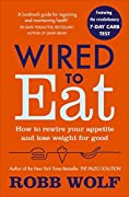 Wired to Eat: How to Rewire Your Appetite and Lose Weight for Good