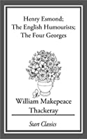 Henry Esmond: The English Humourists; The Four Georges