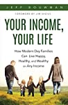 Your Income, Your Life: How Modern Day Families Can Live Happy, Health and Wealthy on Any Income
