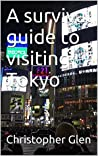 A survival guide to visiting Tokyo