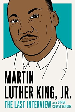 Martin Luther King, Jr.: The Last Interview: and Other Conversations (The Last Interview Series)