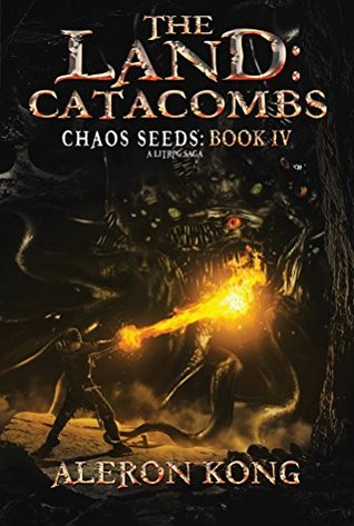 The Land: Catacombs (Chaos Seeds, #4) by Aleron Kong