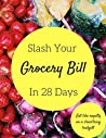 Slash Your Grocery Bills In 28 Days: Eat like royalty on a shoestring budget