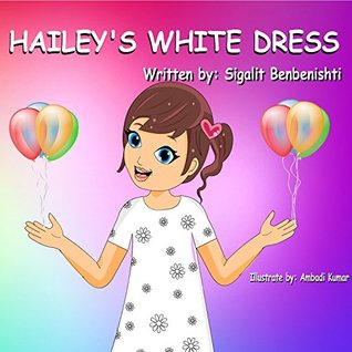 Children's book: Hailey's white dress: Teach your child the main key to success (picture book for age 5-9, Happy Motivated children's books) (Happy Hailey 2)