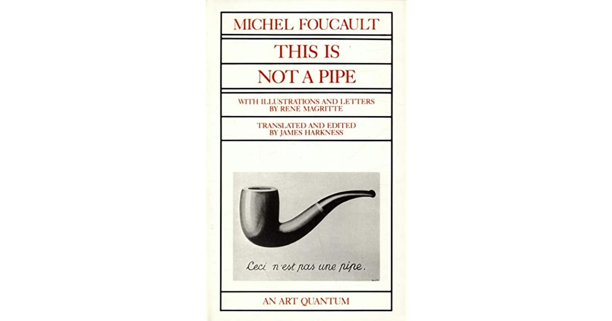 this is not a pipe foucault essay What does it mean to write this is not a pipe across a foucault's brief but extraordinarily rich essay offers this is not a pipe michel foucault full.