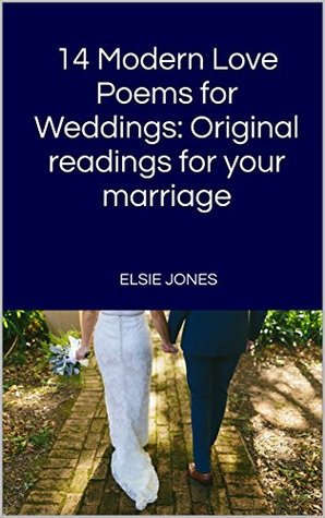 Modern Love Poems For Weddings 14 Original Readings For Your Marriage By Elsie Jones