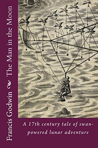 The Man In The Moone By Francis Godwin