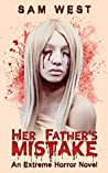 Her Father's Mistake: An Extreme Horror Novel