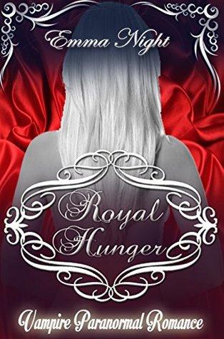 Royal Hunger: A Vampire Paranormal Romance by Emma Night