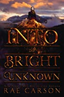 Into the Bright Unknown (Gold Seer Trilogy, #3)