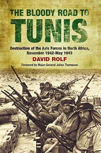 The Bloody Road to Tunis Destruction of the Axis Forces in North Africa, November 1942 - May 1943