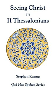 Seeing Christ in II Thessalonians: Seeing Christ in the Day of the Lord (God Has Spoken - Seeing Christ in the New Testament Book 14)