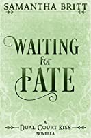 Waiting for Fate (Dual Court Kiss, #2.5)