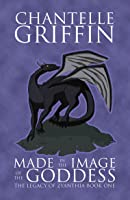Made in the Image of the Goddess (The Legacy of Zyanthia #1)