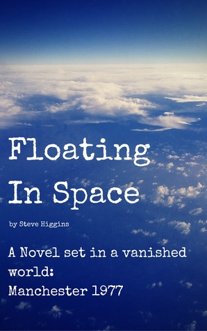 Floating In Space: A novel set in a vanished world: Manchester 1977