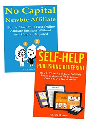 Newbie Business Ideas: How to Start a New Online Business via Self-Publishing & Affiliate Marketing Without Capital