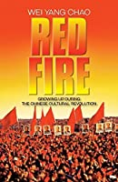 Red Fire: Growing Up During the Chinese Cultural Revolution
