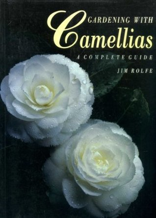Gardening With Camellias By Jim Rolfe