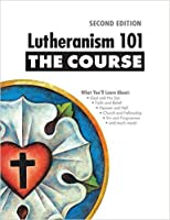 Lutheranism 101 - The Course, Second Edition