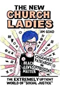 "The New Church Ladies: The Extremely Uptight World of ""Social Justice"""