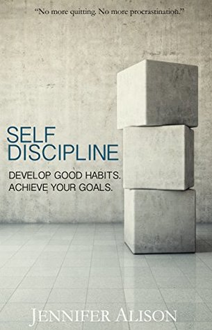 Self-Discipline: Develop Good Habits. Achieve Your Goals.