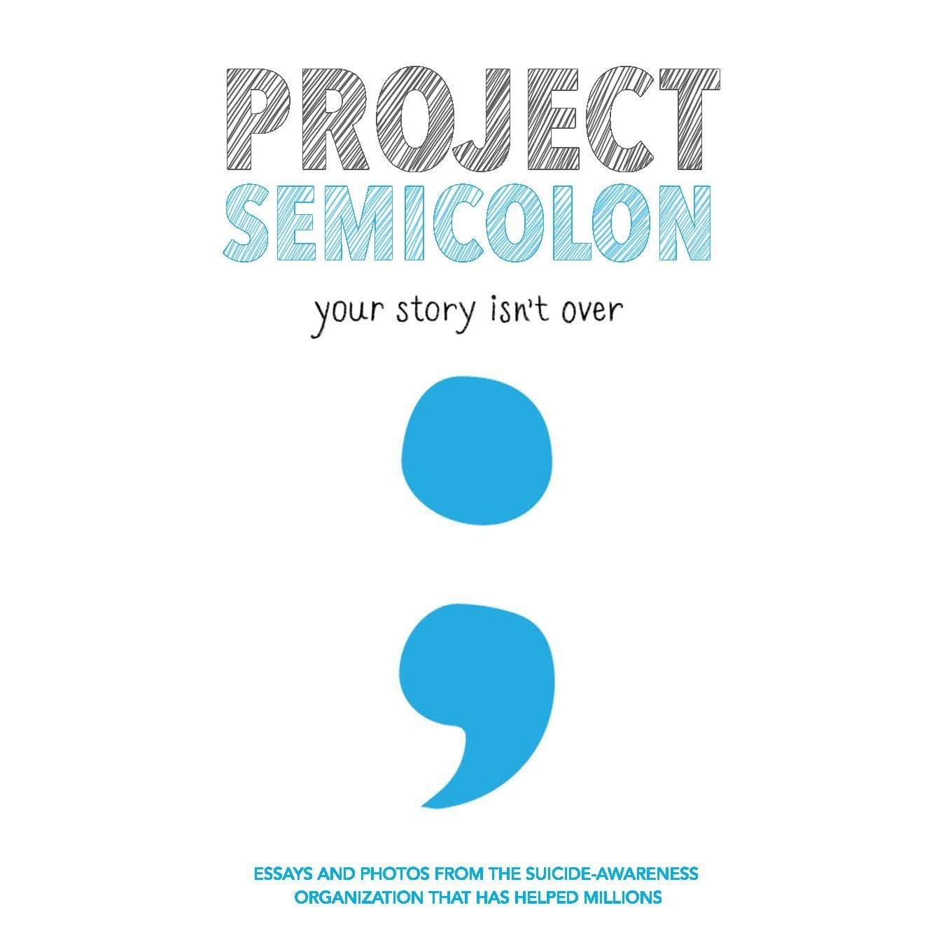 Project Semicolon Your Story Isn T Over By Amy Bleuel