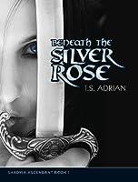 Beneath the Silver Rose Book 1 Shadyia Ascendant