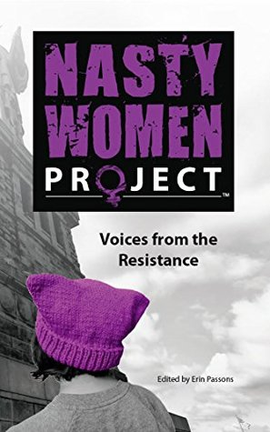 The Nasty Women Project: Voices from the Resistance