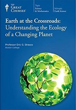 The Great Courses - Earth at the Crossroads, Understanding the Ecology of a Changing Planet - Eric G. Strauss, Ph.D.