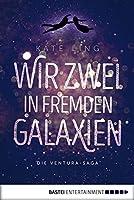 Wir zwei in fremden Galaxien (Ventura-Saga #1)