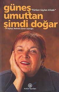 Güneş Umuttan Şimdi Doğar: Türkan Saylan Kitabı