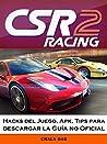 Csr Racing 2 Hacks Del Juego, Apk, Tips Para Descargar La Guía No Oficial