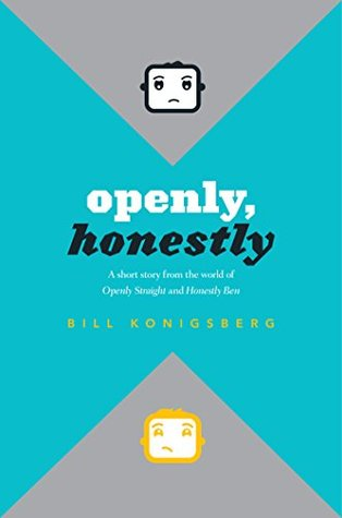 Openly, Honestly (Openly Straight, #1.5) by Bill Konigsberg