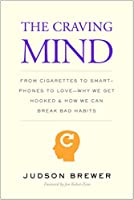 The Craving Mind: From Cigarettes to Smartphones to Love-Why We Get Hooked and How We Can Break Bad Habits