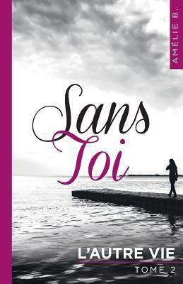 Sans Toi: L'Autre Vie Amelie B