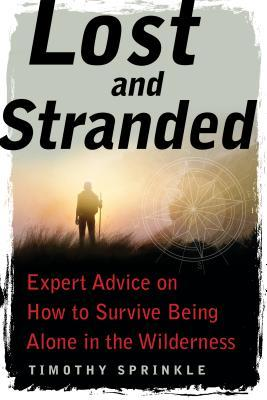 Lost and Stranded Expert Advice on How to Survive Being Alone in the Wilderness