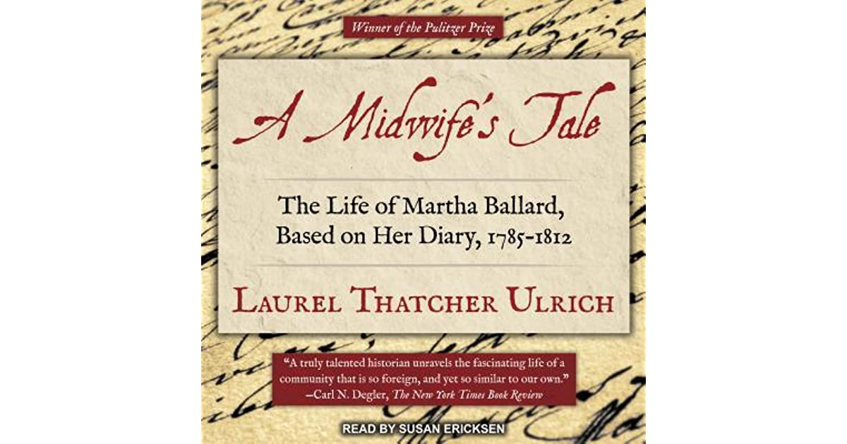 a story of martha ballard the author of a midwifes tale A midwife's tale and millions of other books are available for instant access  a midwife's tale: the life of martha ballard,  a family story from early america.