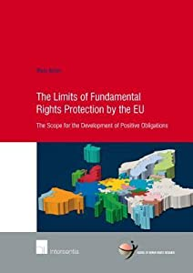 Limits of Fundamental Rights Protection by the EU: The Scope for the Development of Positive Obligations