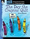 The Day the Crayons Quit: An Instructional Guide for Literature: An Instructional Guide for Literature