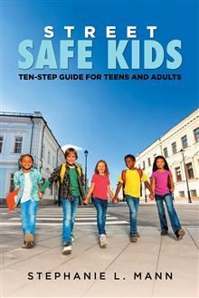 Street-Safe Kids: Ten-Step Guide for Teens and Adults