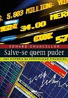 Salve-se Quem Puder - Uma História da Especulação Financeira