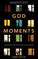 God Moments: Unexpected Encounters in the Ordinary