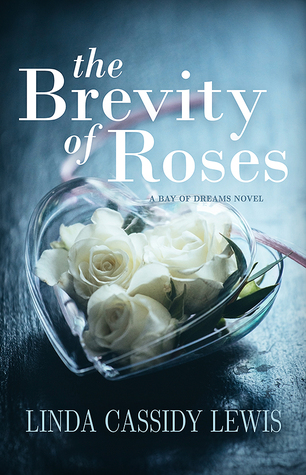 The Brevity of Roses (Bay of Dreams, #1)