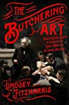 Book cover for The Butchering Art: Joseph Lister's Quest to Transform the Grisly World of Victorian Medicine