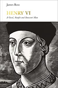 Henry VI: A Good, Simple and Innocent Man