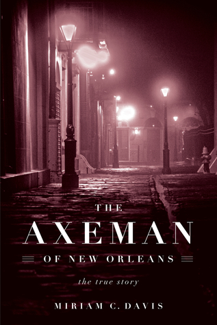 The Axeman of New Orleans: The True Story