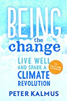 Being the Change: Live Well and Spark a Climate Revolution