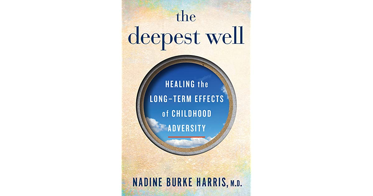 7 Ways Childhood Adversity Can Change >> The Deepest Well Healing The Long Term Effects Of Childhood