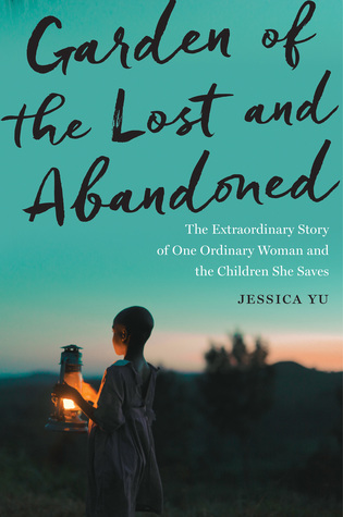 Garden of the Lost and Abandoned: The Extraordinary Story of One Ordinary Woman and the Children She Saves